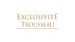 Exclusivité Trousseau